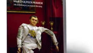 """Fragment książki """"Wilki żyją poza prawem. Jak Janukowycz przegrał Ukrainę"""" autorstwa dziennikarzy DGP Zbigniewa Parafianowicza i Michała Potockiego, która ukaże się 22 kwietnia"""