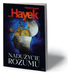 """Friedrich August von Hayek, """"Nadużycie rozumu"""", Wydawnictwo Prohibita, Warszawa 2013"""