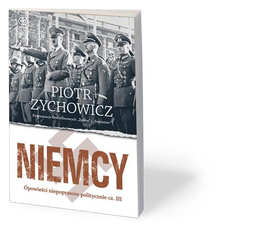 """Piotr Zychowicz, """"Niemcy. Opowieści niepoprawne politycznie"""", Rebis, Warszawa 2017"""